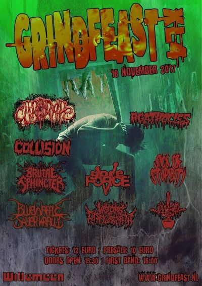 GRINDFEAST XL4: VISIONS OF DISFIGUREMENT (UK) + CLITORAPE (FR) + COLLISION (NL) + BRUTAL SPHINCTER (BE) + OPERATION CUNT DESTROYER (UK) + GORE FORCE 5 (BE) + KAASSCHAAF (NL) + SICK OF STUPIDITY (NL) AND MORE